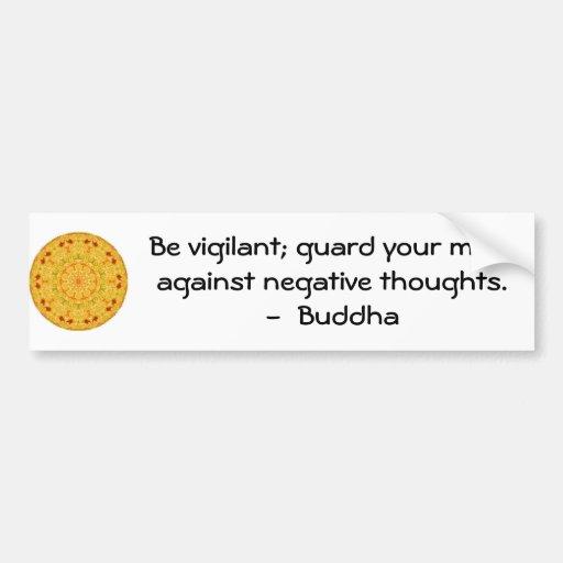 Be vigilant; guard your mind against negative..... bumper stickers