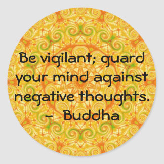 Be vigilant; guard your mind against negative..... classic round sticker