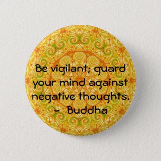 Be vigilant; guard your mind against negative..... pinback button