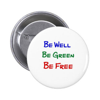 Be Well. Be Green. Be Free. 2 Inch Round Button