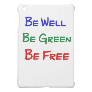 Be Well. Be Green. Be Free. Case For The iPad Mini