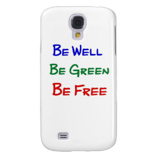 Be Well. Be Green. Be Free. Galaxy S4 Cover