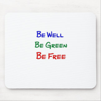 Be Well. Be Green. Be Free. Mouse Pad
