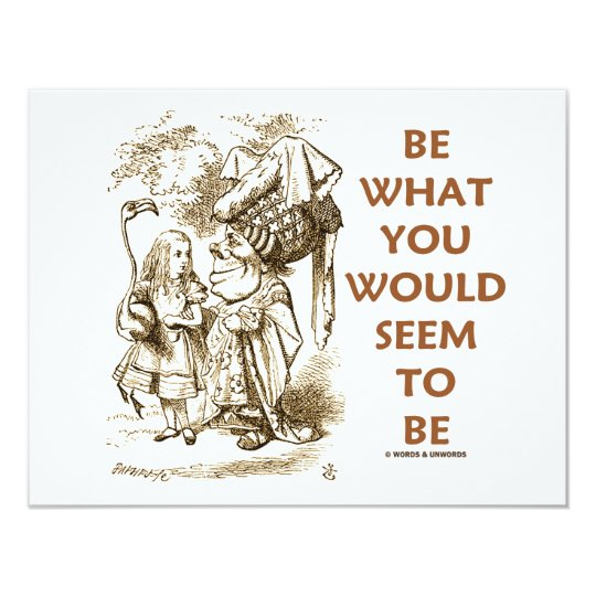Be What You Would Seem To Be Alice Duchess Card