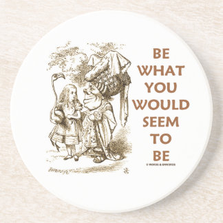 Be What You Would Seem To Be (Alice Duchess) Drink Coaster