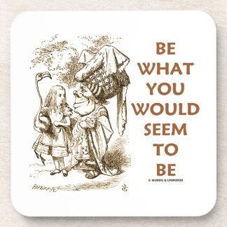 Be What You Would Seem To Be Alice Duchess Drink Coaster