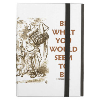 Be What You Would Seem To Be Alice Duchess Cover For iPad Air