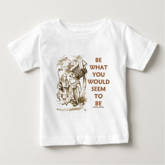 Be What You Would Seem To Be (Wonderland) Baby T-Shirt