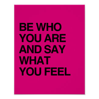 BE WHO YOU ARE AND SAY WHAT POSTER