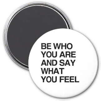 BE WHO YOU ARE AND SAY WHAT YOU FEEL 3 INCH ROUND MAGNET