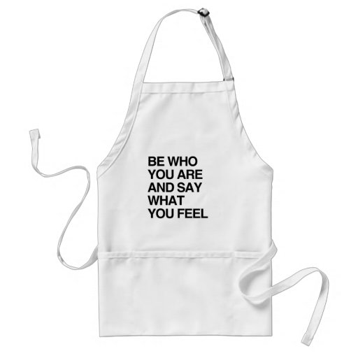 BE WHO YOU ARE AND SAY WHAT YOU FEEL ADULT APRON