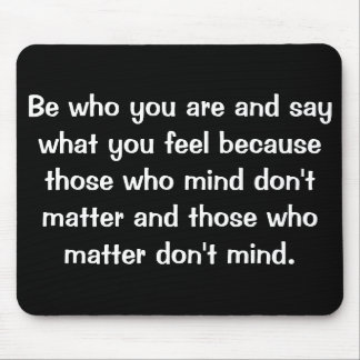 Be who you are and say what you feel because.... mouse pads