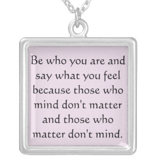 Be who you are and say what you feel because those square pendant necklace