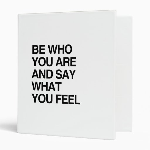 BE WHO YOU ARE AND SAY WHAT YOU FEEL BINDERS