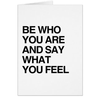BE WHO YOU ARE AND SAY WHAT YOU FEEL CARD