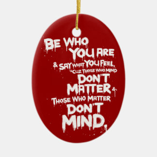 Be Who You Are and Say What You Feel... Ceramic Ornament