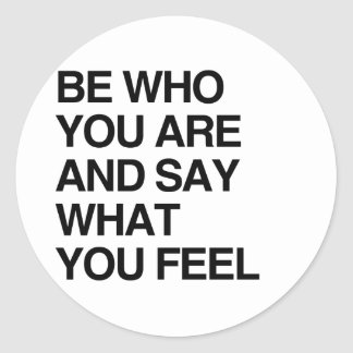 BE WHO YOU ARE AND SAY WHAT YOU FEEL CLASSIC ROUND STICKER