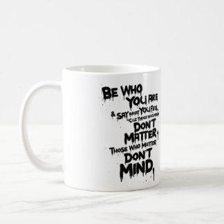 Be Who You Are and Say What You Feel... Coffee Mug