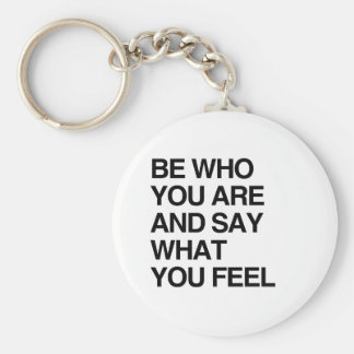 BE WHO YOU ARE AND SAY WHAT YOU FEEL KEY CHAIN