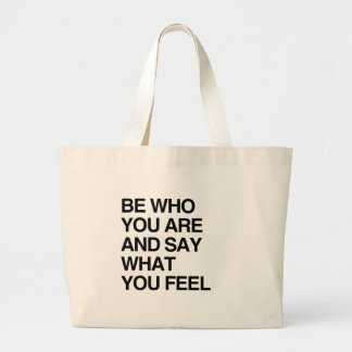 BE WHO YOU ARE AND SAY WHAT YOU FEEL LARGE TOTE BAG