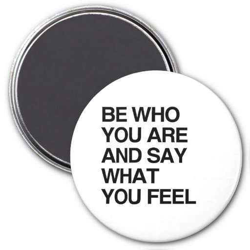 BE WHO YOU ARE AND SAY WHAT YOU FEEL MAGNET