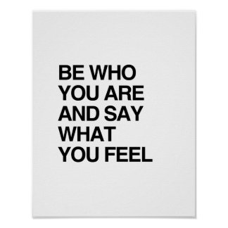 BE WHO YOU ARE AND SAY WHAT YOU FEEL POSTER