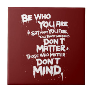 Be Who You Are and Say What You Feel... Tile