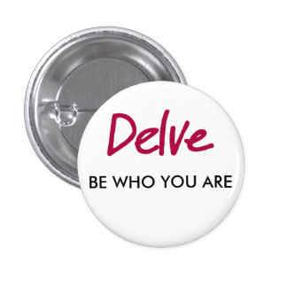 """""""Be Who You Are"""" DELVE Button Buttons"""