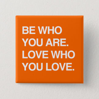 BE WHO YOU ARE. LOVE WHO YOU LOVE PINBACK BUTTON