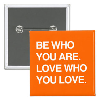 BE WHO YOU ARE. LOVE WHO YOU LOVE PINBACK BUTTONS