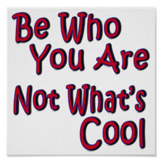 Be Who You Are Not What s Cool Poster