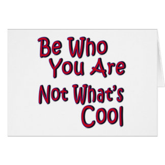 Be Who You Are Not What's Cool Card