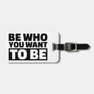Be who you want to be travel bag tags