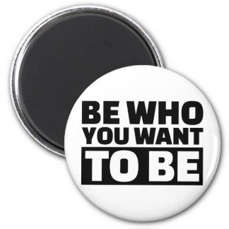 Be who you want to be 2 inch round magnet