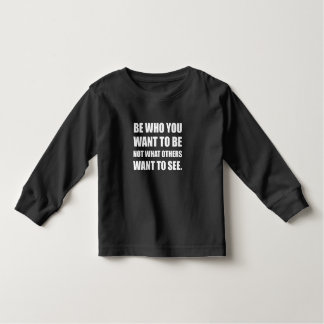 Be Who You Want To Be Toddler T-shirt