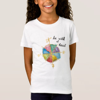 Be Wild At Heart Quote With Colorful Gilded Compas T-Shirt