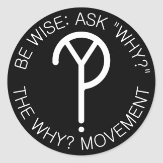 Be Wise: Ask Why Round Sticker- White Font Classic Round Sticker