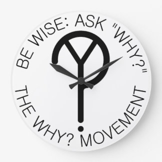 """Be Wise Ask """"Why?"""" Wall Clock"""