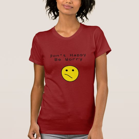 Be Worry Ladies Shirt