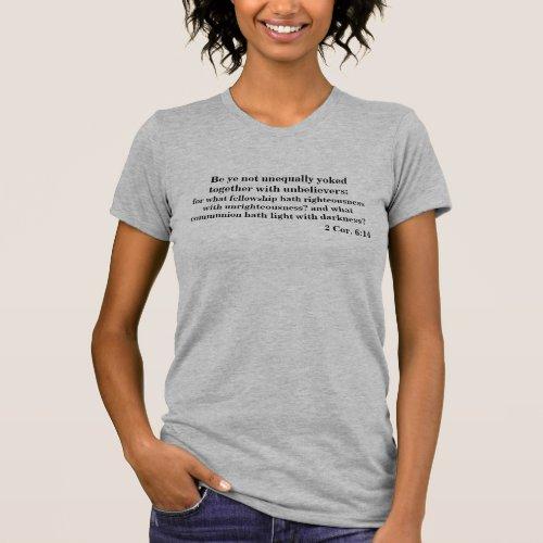 Be ye not unequally yoked 2 Cor 614 T_Shirt