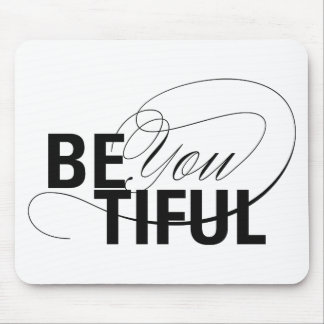 Be YOU tiful | Be Beautiful | Type Quote Mouse Pad
