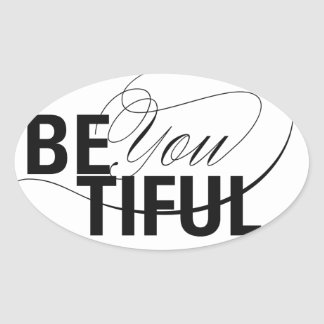 Be YOU tiful | Be Beautiful | Type Quote Oval Sticker