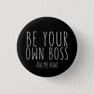 Be your own boss - Direct Sales Pinback Button