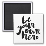 BE YOUR OWN HERO | MAGNET