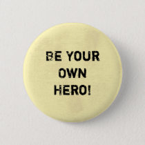 """Be Your Own Hero."" Motivational Quote Pinback Button"