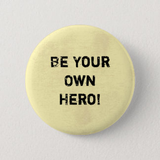 """""""Be Your Own Hero."""" Motivational Quote Pinback Button"""