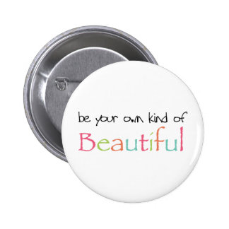 Be Your Own Kind of Beautiful 2 Inch Round Button