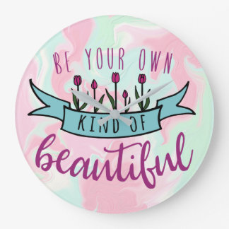 Be Your Own Kind of Beautiful Inspirational Large Clock