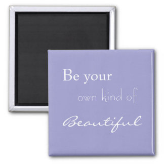 Be Your Own Kind of Beautiful Refrigerator Magnets