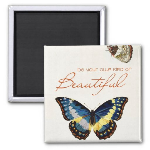 Be Your Own Kind of Beautiful. Monarch butterflies Refrigerator Magnets